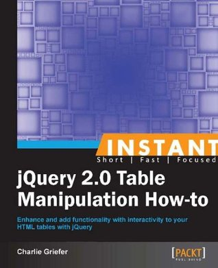 Instant jQuery 2.0 Table Manipulation How-to by Charlie Griefer