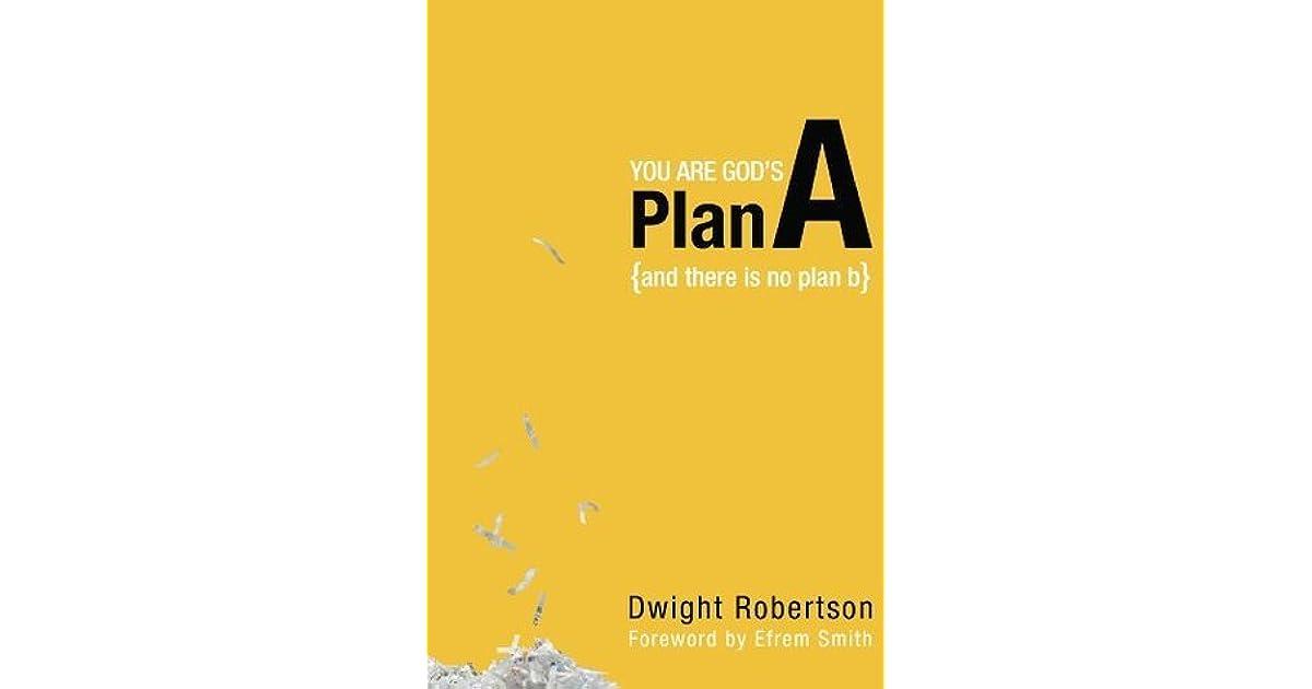 You Are God's Plan A: And There Is No Plan B by Dwight Robertson