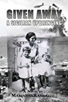 Given Away, A Sicilian Upbringing: Winner of The Sons of Italy Literary Award, 2016