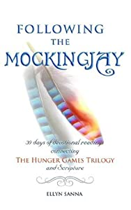 Following the Mockingjay: 30 Days of Devotional Readings Connecting the Hunger Games Trilogy and Scripture