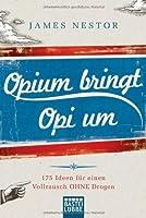 Opium Bringt Opi Um175 Ideen Für Einen Vollrausch Ohne Drogen