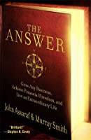 The Answer: Grow Any Business, Achieve Financial Freedom, and Live an Extraordinary Life