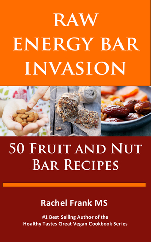 Raw Energy Bar Invasion 50 Fruit And Nut Bar Recipes By