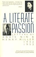 A Literate Passion: Letters of Anaïs Nin  Henry Miller: 1932–1953