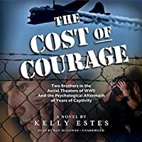 The Cost of Courage: Two Brothers in the Aerial Theaters of WWII and the Psychological Aftermath of Years of Captivity