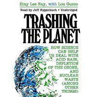 Trashing the Planet: How Science Can Help Us Deal with Acid Rain, Depletion of the Ozone, and Nuclear Waste (Among Other Things)