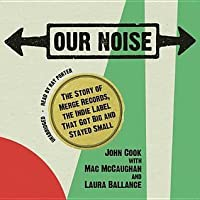 Our Noise: The Story of Merge Records, the Indie Label That Got Big and Stayed Small