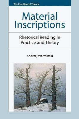 Material Inscriptions Rhetorical Reading in Practice and Theory