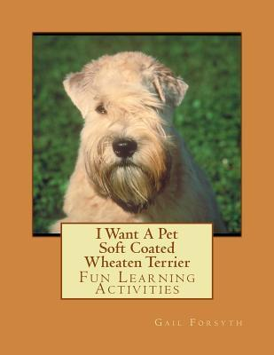 I Want a Pet Soft Coated Wheaten Terrier: Fun Learning Activities