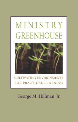 Ministry Greenhouse: Cultivating Environments for Practical Learning