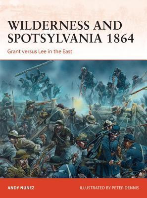 Wilderness and Spotsylvania 1864  Grant versus Lee in the East (Osprey Campaign 267)