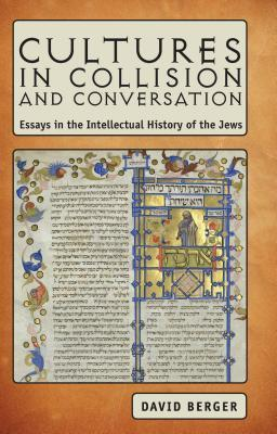 Cultures in Collision and Conversation Essays in the Intellectual History of the Jews