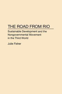 The Road from Rio: Sustainable Development and the Nongovernmental Movement in the Third World