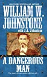 """A Dangerous Man: A Novel of William """"Wild Bill"""" Longley (Bad Men of the West, #2)"""