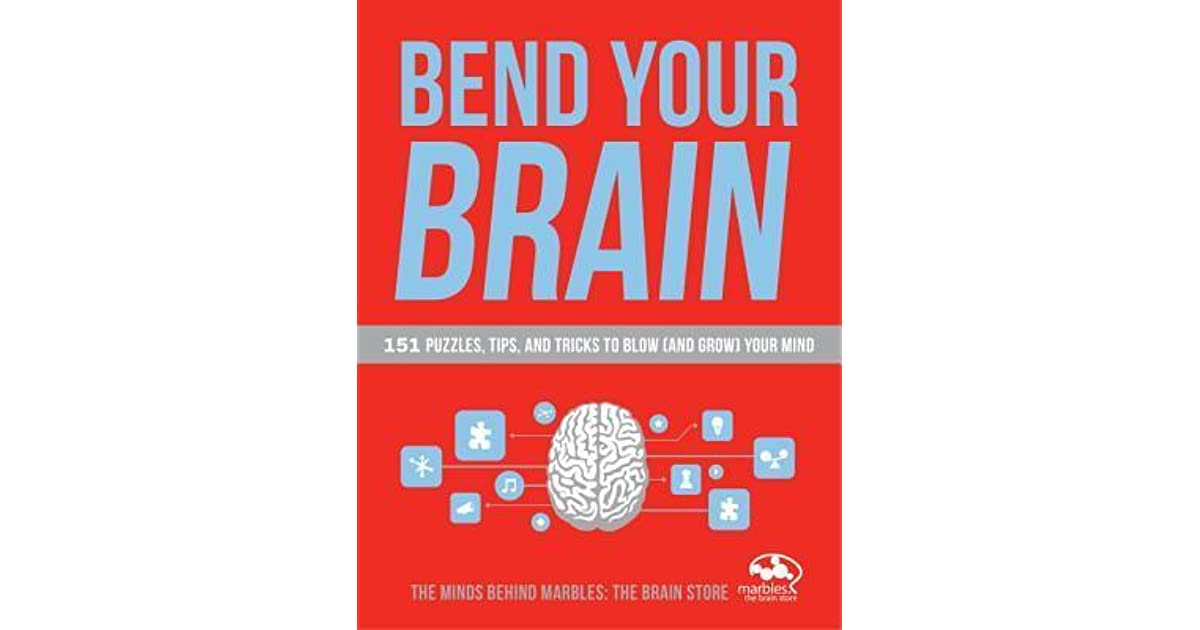 Bend Your Brain 151 Puzzles Tips And Tricks To Blow And Grow