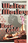 Rose Gold by Walter Mosley