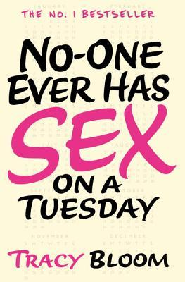 No-one Ever Has Sex on a Tuesday by Tracy Bloom