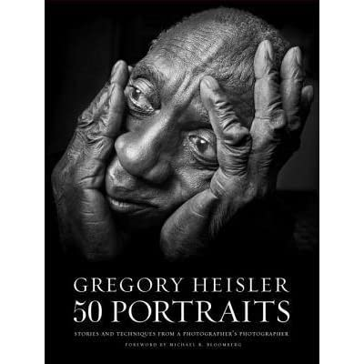 Gregory Heisler: 50 Portraits: Stories and Techniques from a
