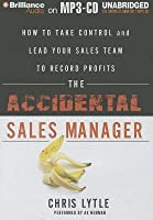 The Accidental Sales Manager: How to Take Control and Lead Your Sales Team to Record Profits