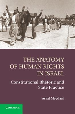 The Anatomy of Human Rights in Israel Constitutional Rhetoric and State Practice