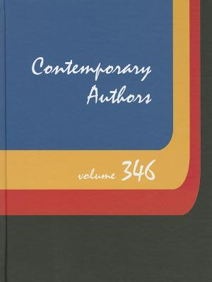 Contemporary Authors, Volume 346: A Bio-Bibliographical Guide to Current Writers in Fiction, General Nonfiction, Poetry, Journalism, Drama, Motion Pictures, Television, and Other Fields