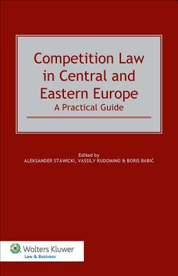 Competition Law in Central and Eastern Europe: A Practical Guide: A Practical Guide