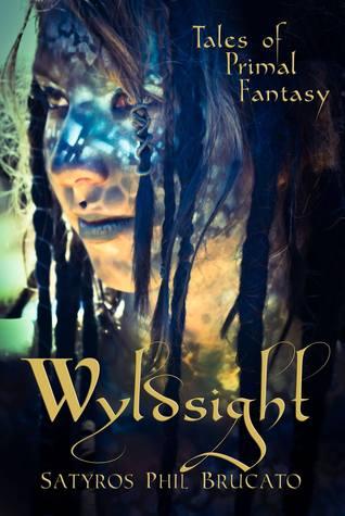 Wyldsight by Satyros Phil Brucato