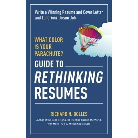 guide to rethinking resumes write a winning resume and cover letter and land your dream interview by richard n bolles