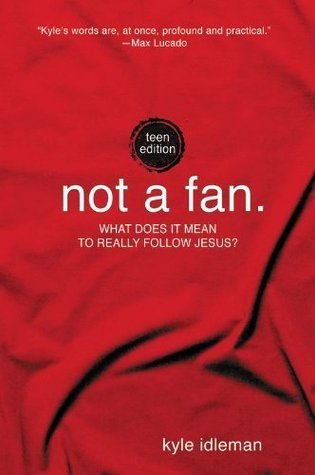 Not a Fan: Teen Edition: What does it really mean to follow Jesus?