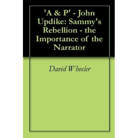 "essays on a&p by john updike A&p in ""a & p,"" john updike uses an enchanted point of view in order to contrast the true, harsh nature of life, ultimately revealing that life is not always fair."