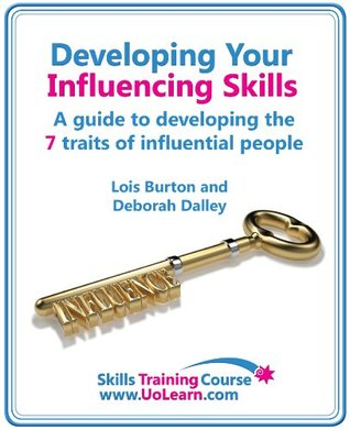 Developing Your Influencing Skills by Lois Burton
