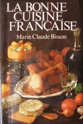 La Bonne Cuisine Francaise By Marie Claude Bisson