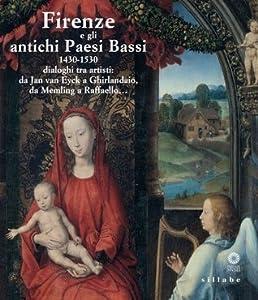 Firenze e gli antichi Paesi Bassi. 1430-1530: dialoghi tra artisti: da Jan van Eyck a Ghirlandaio, da Memling a Raffaello...