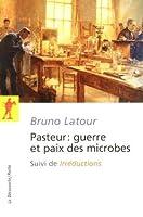 """Pasteur : guerre et paix des microbes, suivi de """"Irréductions"""""""