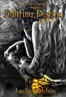 Fighting Destiny (The Fae Chronicles, #1)