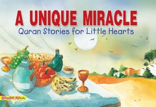 The Unique Miracle (Goodword Kids): Islamic Children's Books on the Quran, the Hadith, and the Prophet Muhammad