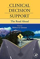 Clinical Decision Support: The Road Ahead
