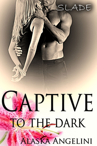 Slade (Captive to the Dark, #1) by Alaska Angelini