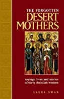 Forgotten Desert Mothers, The: Sayings, Lives, and Stories of Early Christian Women