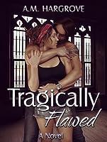 Tragically Flawed (Tragic, #1)