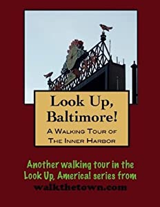 A Walking Tour of Baltimore - Inner Harbor