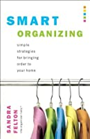 Smart Organizing: Simple Strategies for Bringing Order to Your Home