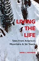 Living the Life: Tales From America's Mountains & Ski Towns