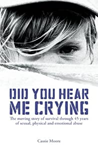 Did You Hear Me Crying? (The Heartbreaking True Story of a Child Abused) - Child Abuse True Stories