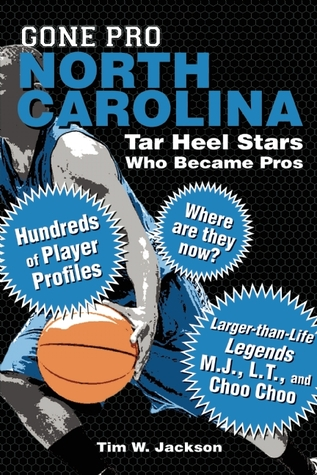 Gone Pro: North Carolina: Stories of the Carolina Tar Heels Who Went On to Play in the Pros