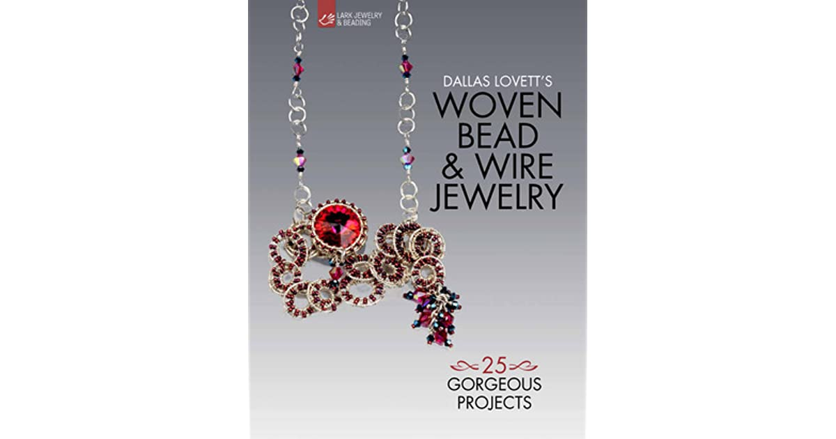 Dallas Lovett\'s Woven Bead Wire Jewelry: 25 Gorgeous Projects by ...