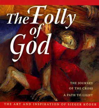 The Folly of God: The Journey of the Cross. A Path to Light. The Art and Inspiration of Sieger Köder