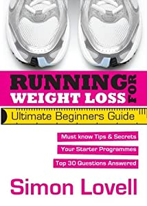 Running For Weight Loss - Ultimate Beginners Running Guide: Lose weight and run your first 5k with ease