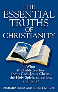 The Essential Truths of Christianity: What the Bible Teaches About God, Jesus Christ, the Holy Spirit, Salvation, and More!