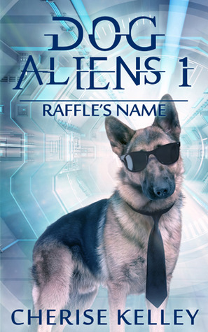 Dog Aliens 1: Raffle's Name (Dog Aliens #1)